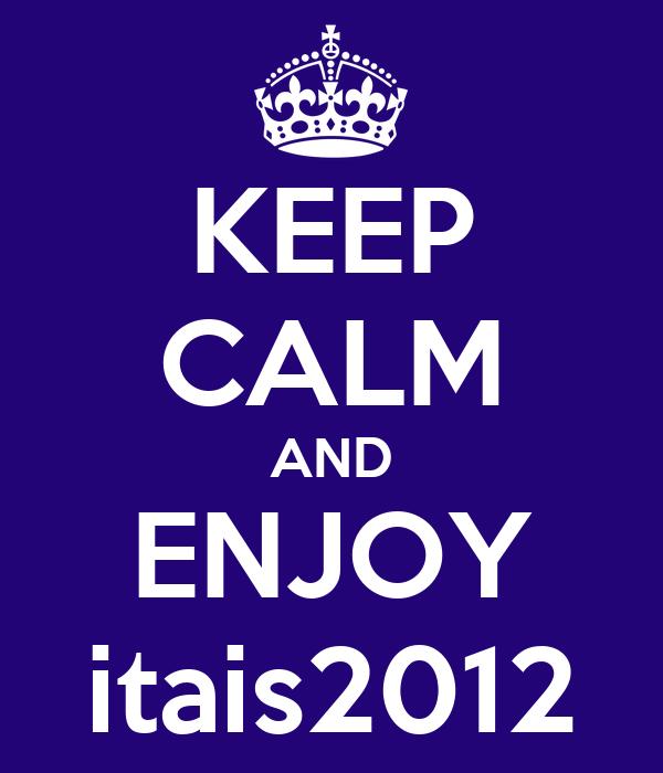 KEEP CALM AND ENJOY itais2012