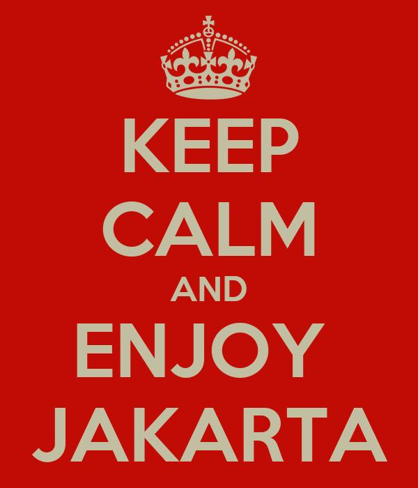 KEEP CALM AND ENJOY  JAKARTA