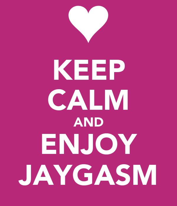 KEEP CALM AND ENJOY JAYGASM