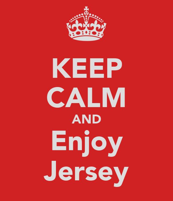 KEEP CALM AND Enjoy Jersey