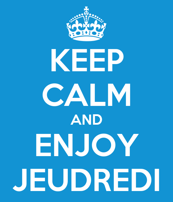 KEEP CALM AND ENJOY JEUDREDI