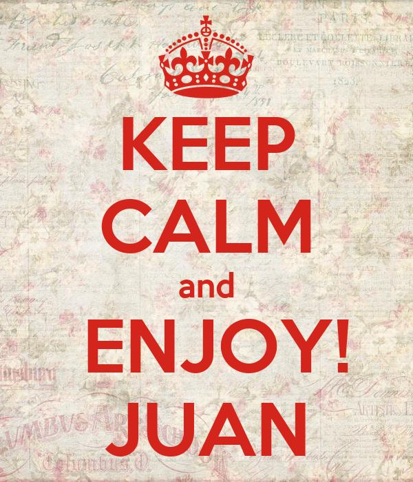 KEEP CALM and  ENJOY! JUAN