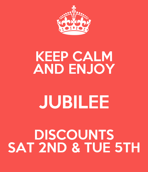 KEEP CALM AND ENJOY JUBILEE DISCOUNTS SAT 2ND & TUE 5TH