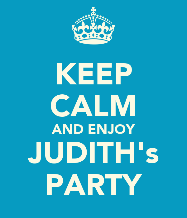 KEEP CALM AND ENJOY JUDITH's PARTY