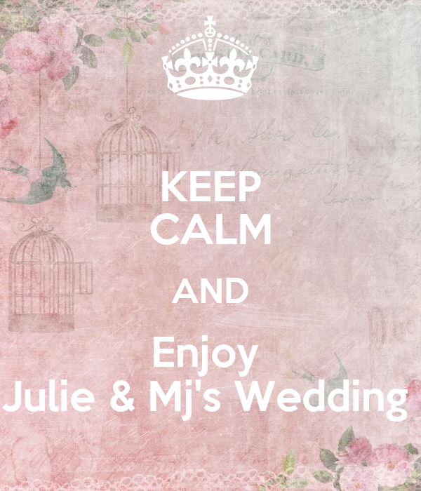 KEEP CALM AND Enjoy  Julie & Mj's Wedding