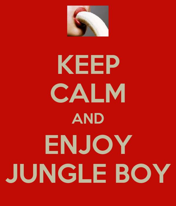 KEEP CALM AND ENJOY JUNGLE BOY