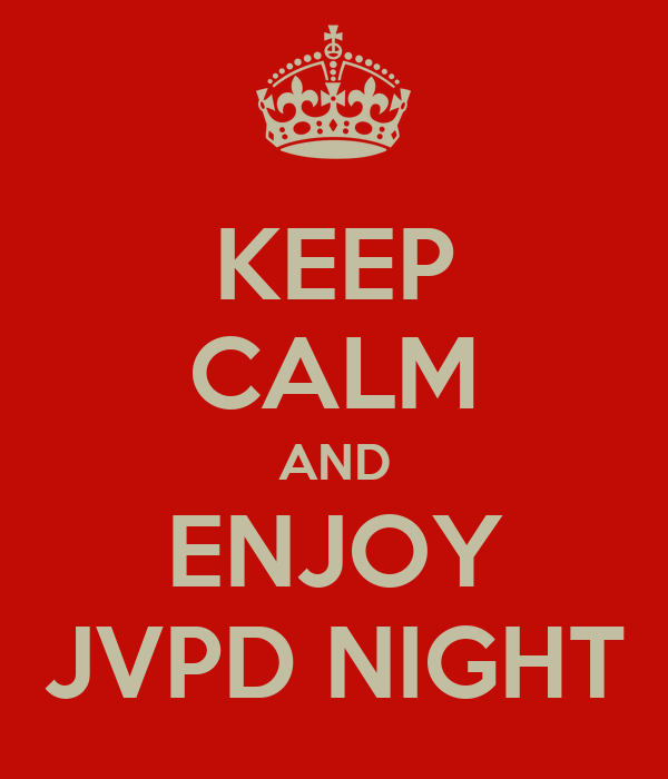 KEEP CALM AND ENJOY JVPD NIGHT