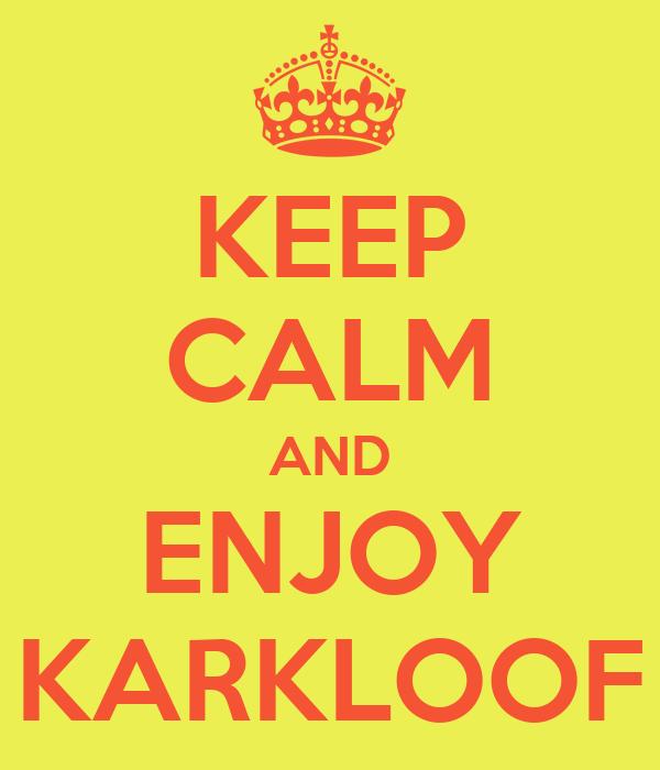 KEEP CALM AND ENJOY KARKLOOF