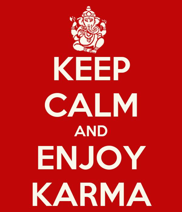 KEEP CALM AND ENJOY KARMA