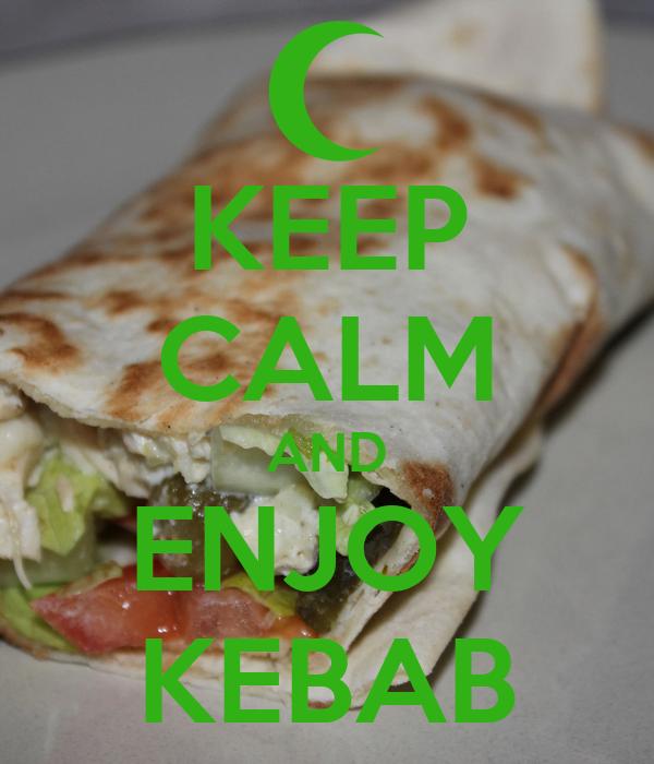KEEP CALM AND ENJOY KEBAB