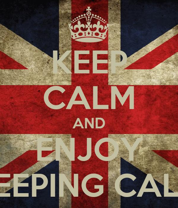 KEEP CALM AND ENJOY KEEPING CALM