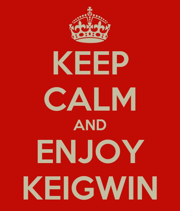 KEEP CALM AND ENJOY KEIGWIN