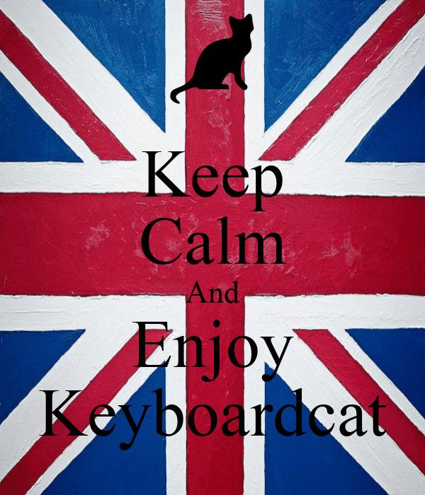 Keep Calm And Enjoy Keyboardcat