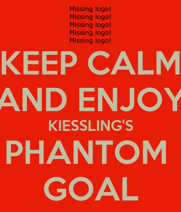KEEP CALM AND ENJOY KIESSLING'S PHANTOM  GOAL