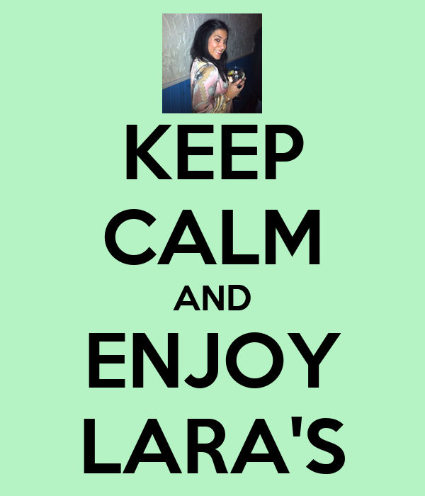 KEEP CALM AND ENJOY LARA'S