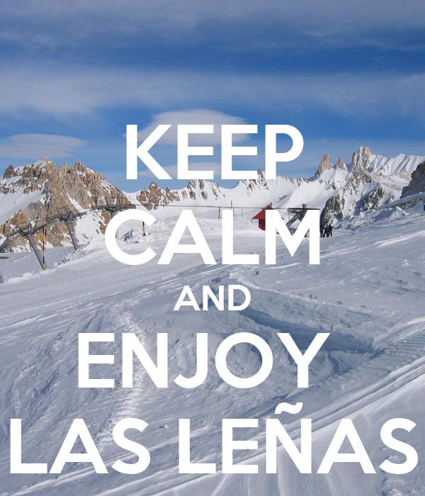 KEEP CALM AND ENJOY  LAS LEÑAS