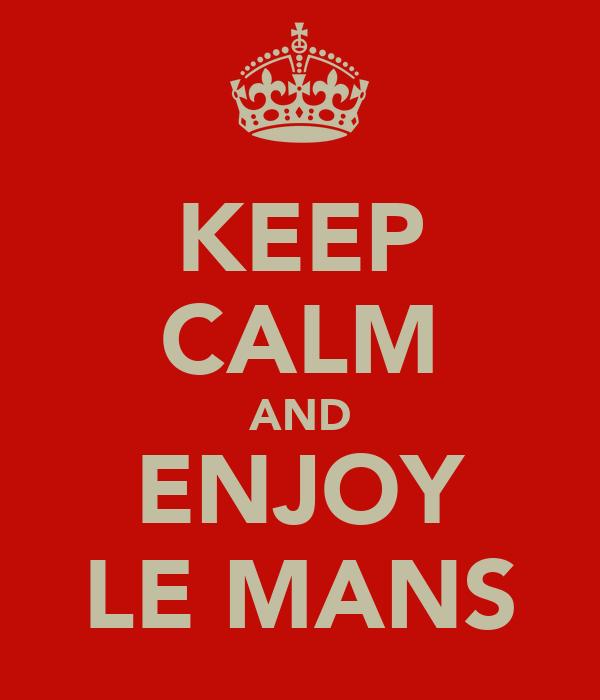 KEEP CALM AND ENJOY LE MANS