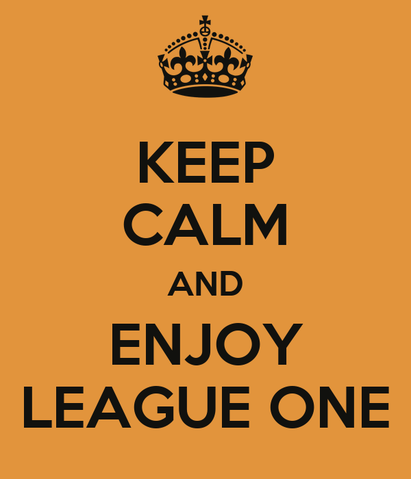 KEEP CALM AND ENJOY LEAGUE ONE