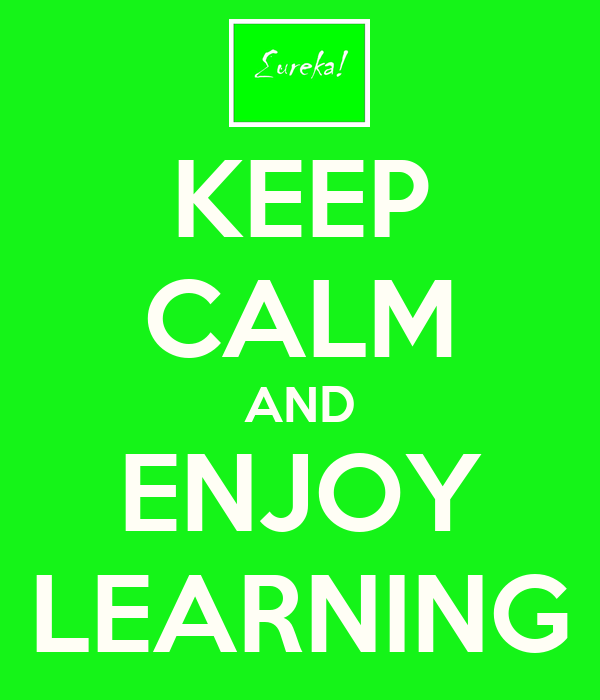 KEEP CALM AND ENJOY LEARNING