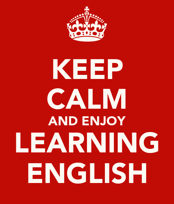KEEP CALM AND ENJOY LEARNING ENGLISH