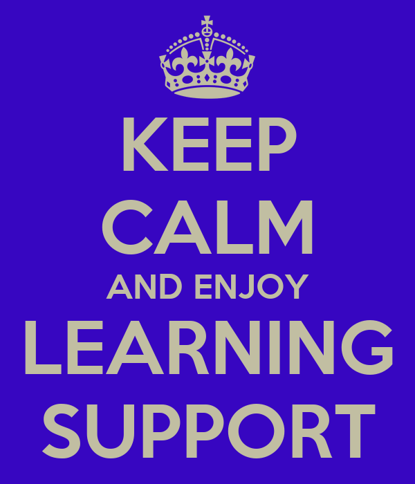 KEEP CALM AND ENJOY LEARNING SUPPORT
