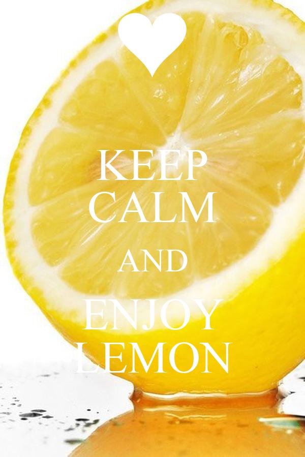 KEEP CALM AND ENJOY LEMON