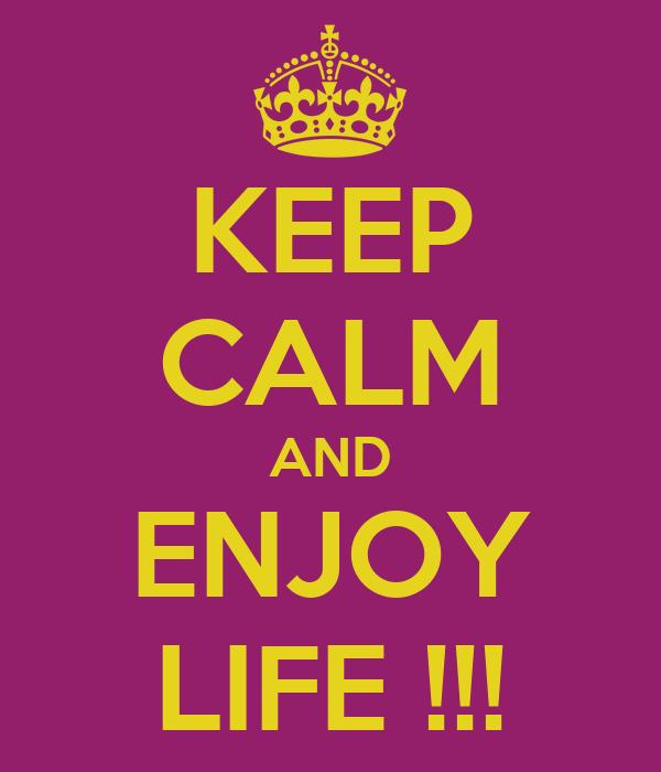 KEEP CALM AND ENJOY LIFE !!!