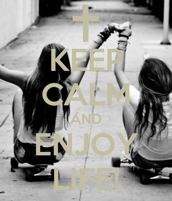 KEEP CALM AND ENJOY LIFE!