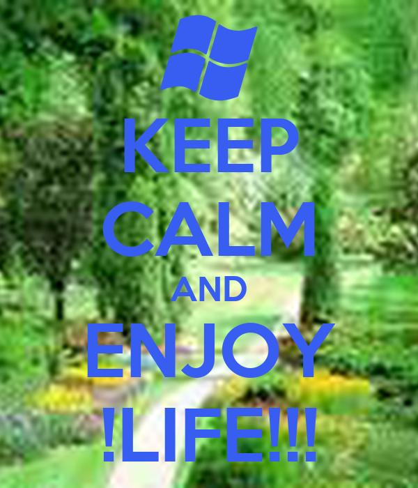 KEEP CALM AND ENJOY !LIFE!!!
