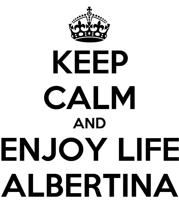 KEEP CALM AND ENJOY LIFE ALBERTINA