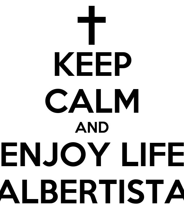 KEEP CALM AND ENJOY LIFE ALBERTISTA