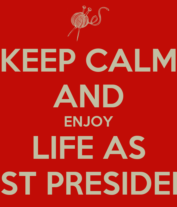 KEEP CALM AND ENJOY LIFE AS PAST PRESIDENT