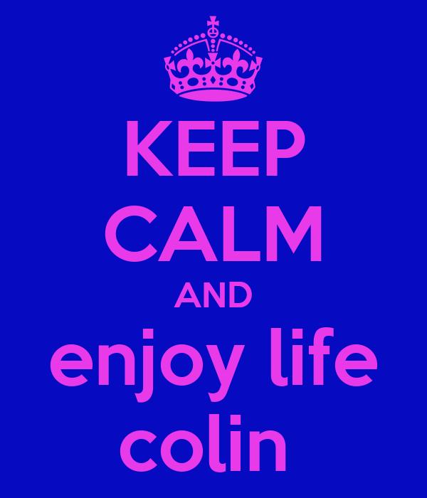 KEEP CALM AND enjoy life colin