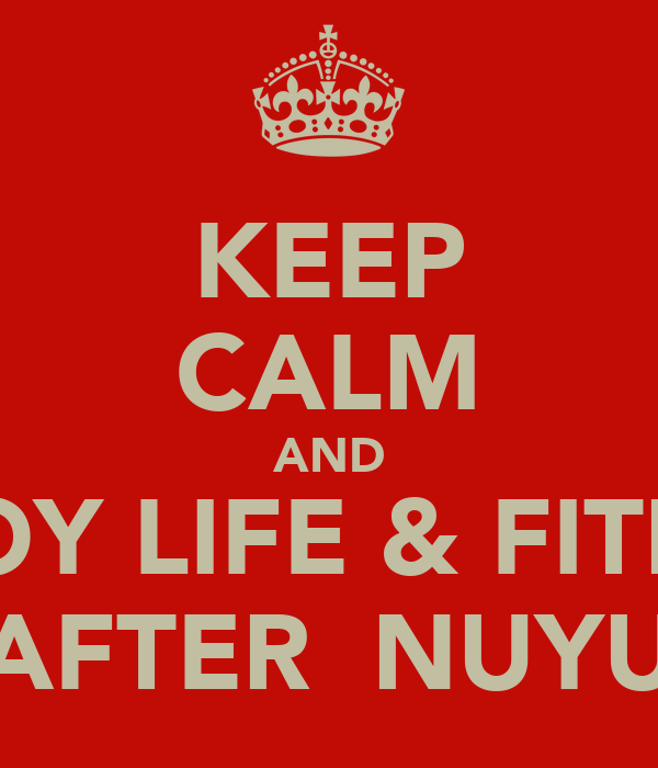 KEEP CALM AND ENJOY LIFE & FITNESS AFTER  NUYU