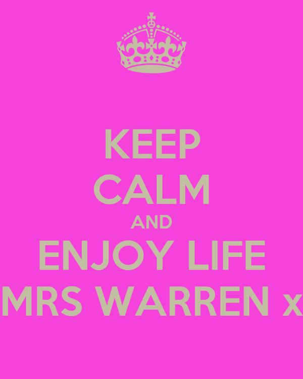 KEEP CALM AND ENJOY LIFE MRS WARREN x