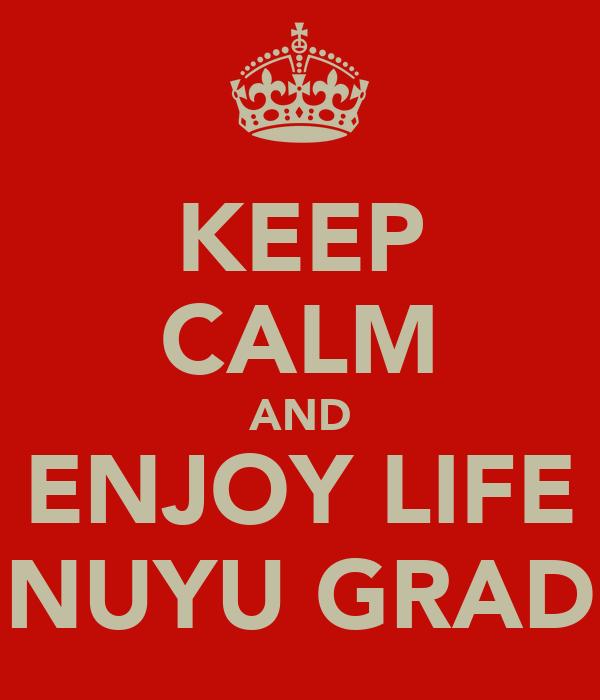 KEEP CALM AND ENJOY LIFE NUYU GRAD