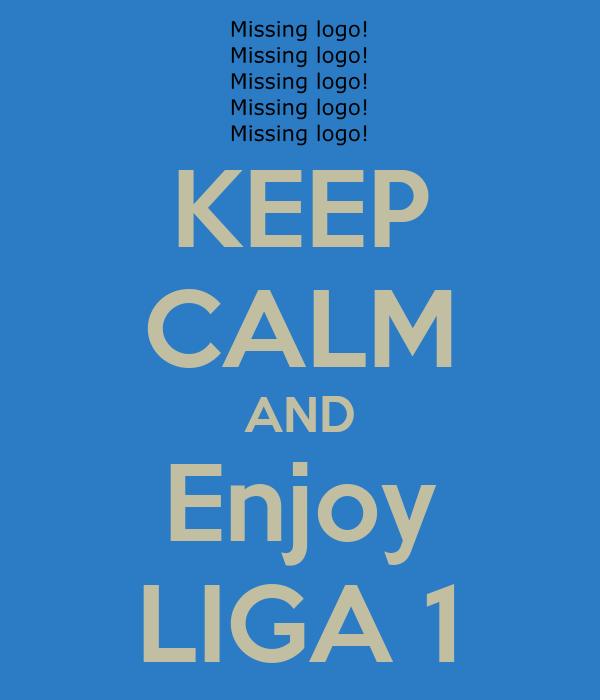 KEEP CALM AND Enjoy LIGA 1