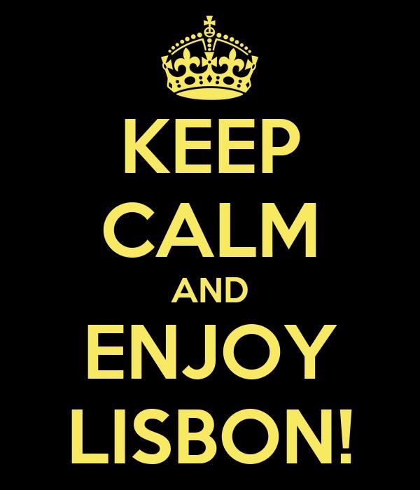 KEEP CALM AND ENJOY LISBON!