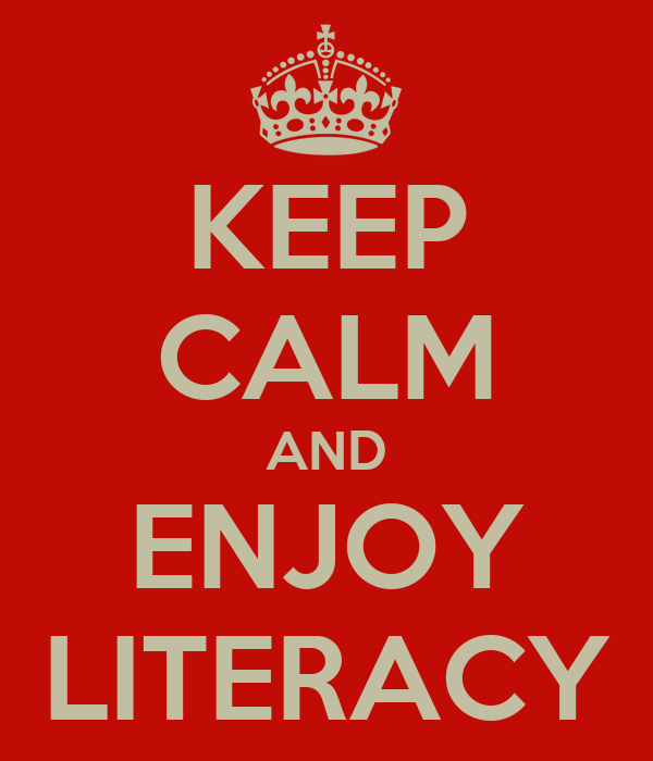 KEEP CALM AND ENJOY LITERACY