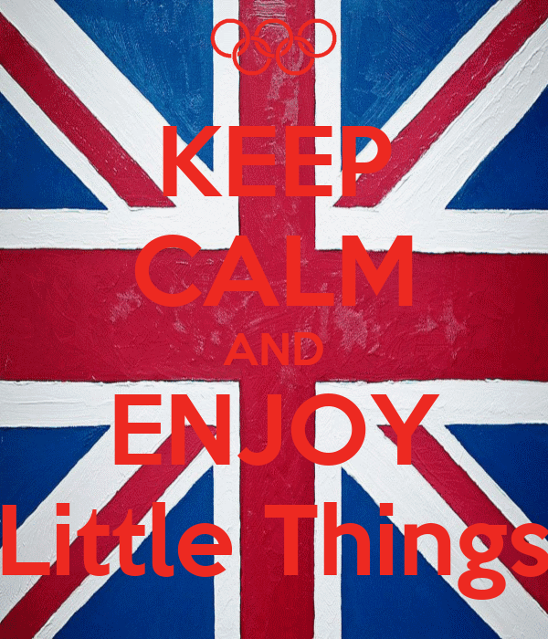 KEEP CALM AND ENJOY Little Things