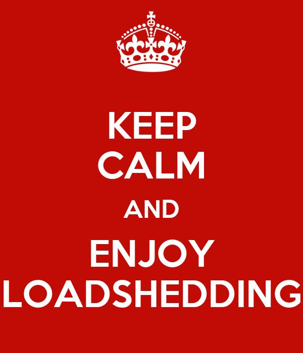 KEEP CALM AND ENJOY LOADSHEDDING