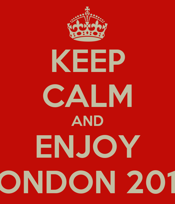 KEEP CALM AND ENJOY LONDON 2012