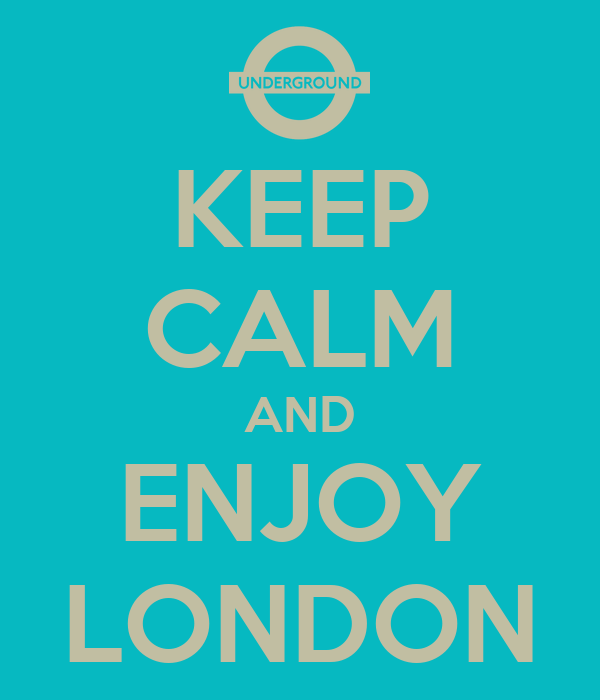 KEEP CALM AND ENJOY LONDON