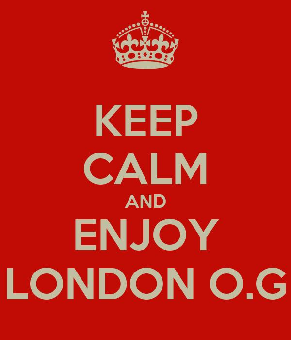 KEEP CALM AND ENJOY LONDON O.G