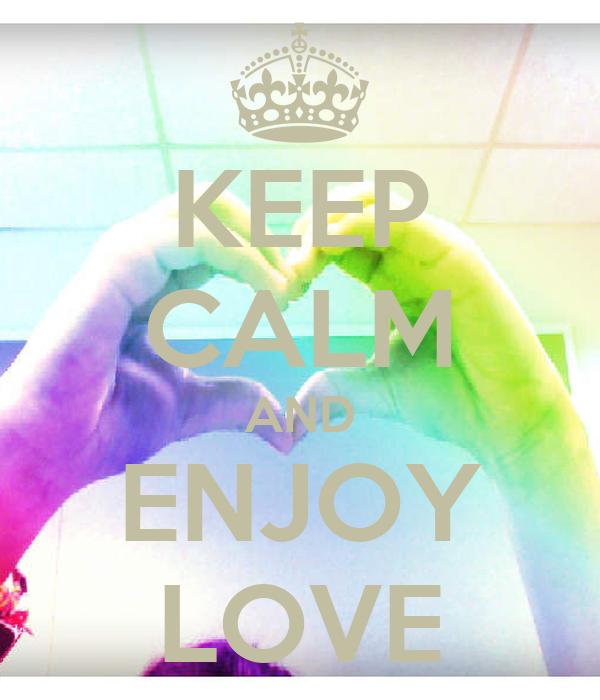 KEEP CALM AND ENJOY LOVE