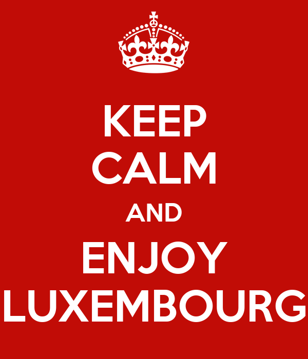 KEEP CALM AND ENJOY LUXEMBOURG