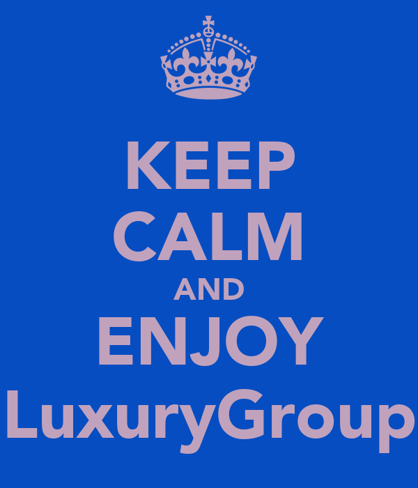 KEEP CALM AND ENJOY LuxuryGroup