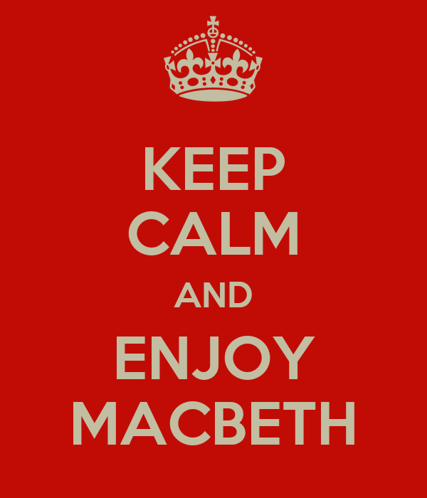 KEEP CALM AND ENJOY MACBETH