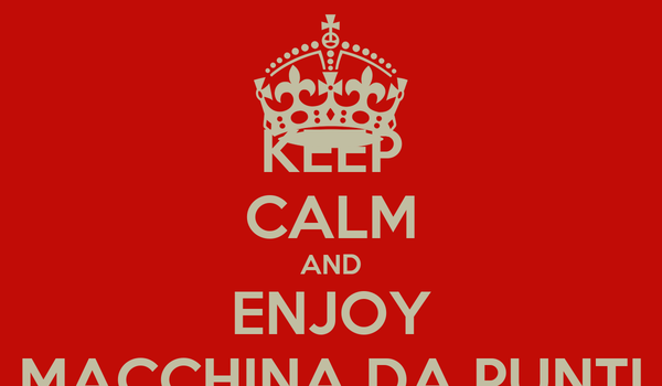 KEEP CALM AND ENJOY MACCHINA DA PUNTI