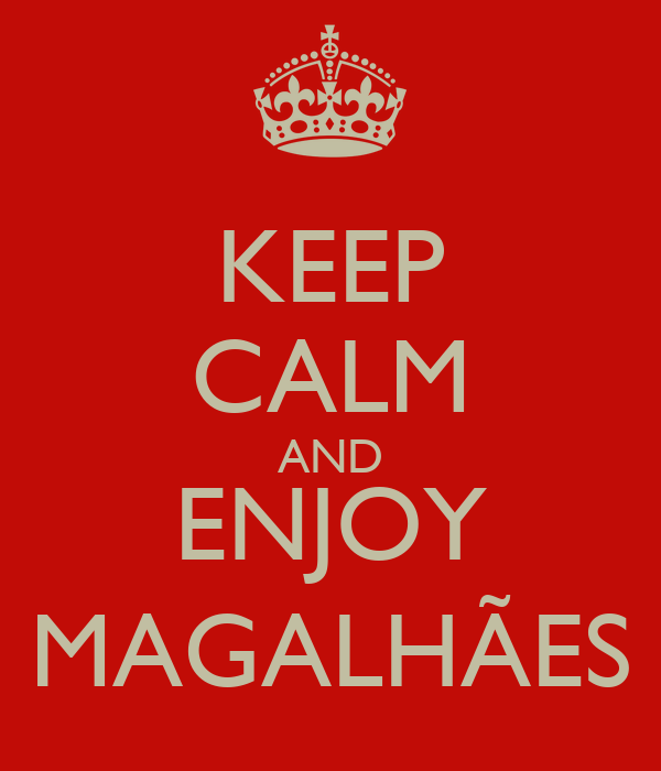 KEEP CALM AND ENJOY MAGALHÃES